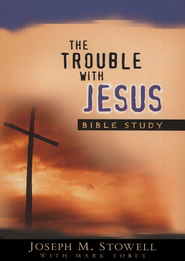 The Trouble with Jesus, Study Guide   -     By: Joseph M. Stowell, Mark Tobey