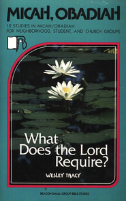 Beacon Small-Group Bible Studies, Micah, Obadiah: What  Does the Lord Require?  -     By: Earl Wolf
