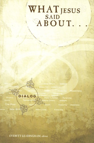 What Jesus Said About, Dialog Series               -     Edited By: Stephen M. Miller