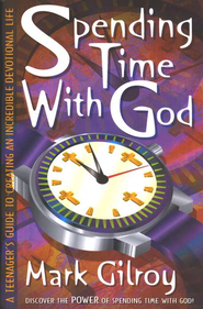 Spending Time with God: A Teen's Guide to  Devotions  -     By: Mark Gilroy
