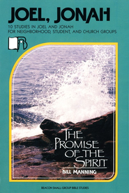 Beacon Small Group Bible Studies, Joel, Jonah: The Promise of the Spirit  -     By: Bill Manning