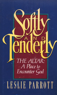 Softly & Tenderly: The Altar: A Place to Encounter God  -     By: Dr. Leslie Parrott