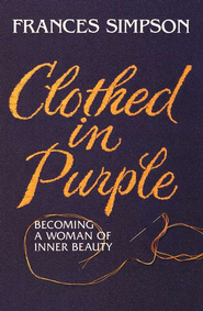 Clothed in Purple: Becoming a Woman of Inner Beauty  -     By: Frances Simpson