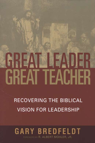Great Leader, Great Teacher: Recovering the Biblical Vision for Leadership  -     By: Gary J. Bredfeldt