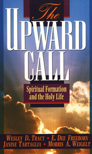 The Upward Call: Spiritual Formation & the Holy Life    -     By: Wesley D. Tracy