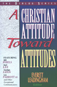A Christian Attitude Toward Attitudes  Dialog Series  -     Edited By: Everett Leadingham     By: Everett Leadingham