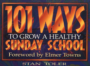 101 Ways to Grow a Healthy Sunday School  -     By: Stan Toler