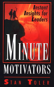 Minute Motivators: Instant Insights for  Leaders  -     By: Stan Toler