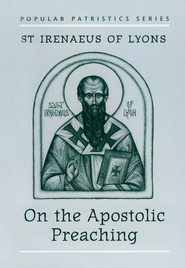 On the Apostolic Preaching (Popular Patristics)  -     By: St. Iranaeus of Lyons, John Behr(Translator)
