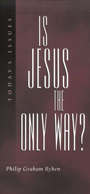 Is Jesus the Only Way?  -     By: Philip Graham Ryken