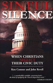 Sinful Silence: When Christians Neglect Their Civic Duty  -     By: Ken Connor