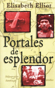 Portales de Esplendor  (Through Gates of Splendor)  -              By: Elisabeth Elliot