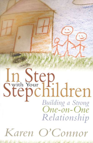 In Step with Your Stepchildren:  Building a Strong One-on-One Relationship  -     By: Karen O'Connor