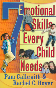 7 Emotional Skills Every Child Needs  -     By: Pam Galbraith, Rachel Hoyer