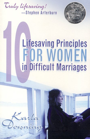 10 Lifesaving Principles for Women in Difficult Marriages  -     By: Karla Downing