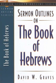 Sermon Outlines on the Book of Hebrews  -     By: David Graves