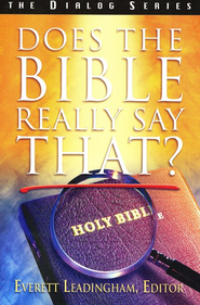 Does The Bible Really Say That?                                           -     By: Everett Leadingham