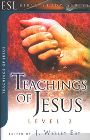 Teachings of Jesus; Level 2 (ESL Bible Study)  -     By: J. Wesley Eby