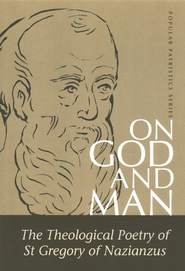 On God and Man: The Theological Poetry of St. Gregory of Nazianzus (Popular Patristics)  -     By: St. Gregory of Nazianzus, Peter Gilbert