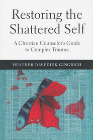 Restoring the Shattered Self: A Christian Counselor's Guide to Complex Trauma - eBook  -     By: Heather Davediuk Gingrich