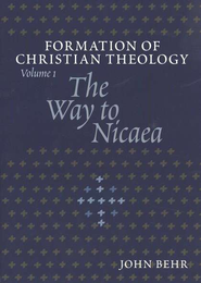 The Way to Nicaea: Formation of Christian Theology, Volume 1  -     By: John Behr