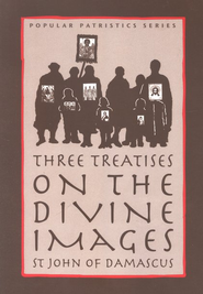 Three Treatises on the Divine Images (Popular Patristics)   -              Edited By: Andrew Louth                   By: John of Damascus