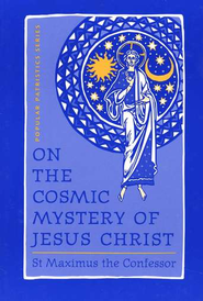 On the Cosmic Mystery of Jesus Christ: (Popular Patristics)   -              By: Maximus the Confessor