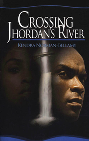 Crossing Jhordan's River   -     By: Kendra Norman-Bellamy