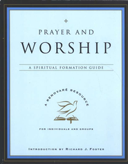 Prayer and Worship: A Spiritual Formation Guide   -     By: Renovare
