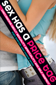 Sex Has a Price Tag: Discussions about Sexuality, Spirituality, and Self Respect - eBook  -     By: Pam Stenzel, Crystal Kirgiss