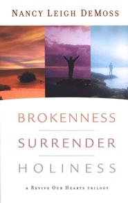 Brokenness, Surrender, Holiness: A Revive Our Hearts Trilogy  -     By: Nancy Leigh DeMoss
