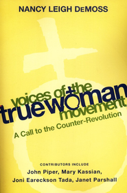 Voices of the True Woman Movement: A Call to the Counter-revolution  -     By: Nancy Leigh DeMoss