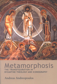 Metamorphosis: The Transfiguration in Byzantine Theology and Iconology  -     By: Andreas Andreopoulos