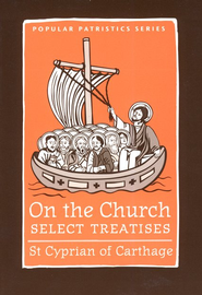 On the Church: Select Treatises (Popular Patristics)   -              Edited By: Allen Brent                   By: Saint Cyprian