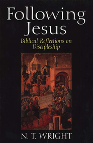 Following Jesus: Biblical Reflections on Discipleship   -     By: N.T. Wright