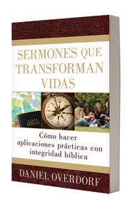 Sermones que Transforman Vidas  (Applying the Sermon)  -     By: Daniel Overdorf