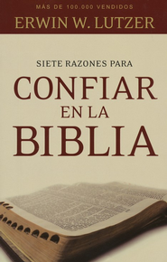 Siete Razoner Para Confiar en la Biblia  (Seven Reasons Why You Can Trust The Bible)  -              By: Erwin W. Lutzer