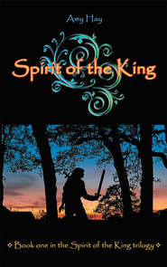 Spirit of the King: Book one in the Spirit of the King trilogy - eBook  -     By: Amy Hay