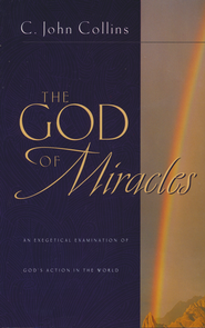The God of Miracles: An Exegetical Examination of  God's Action in the World  -              By: C. John Collins