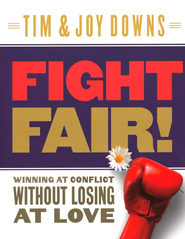 Fight Fair! Winning at Conflict Without Losing at Love   -     By: Tim Downs, Joy Downs