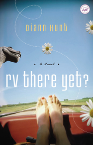 RV There Yet? Women of Faith Series #14   -              By: Diann Hunt