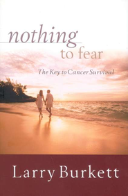Nothing to Fear: The Key to Cancer Survival   -     By: Larry Burkett