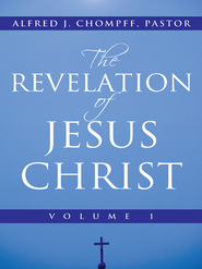 The Revelation of Jesus Christ: Volume 1 - eBook  -     By: Pastor Alfred J. Chompff