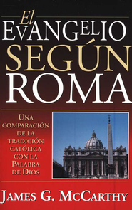 El Evangelio Seg&#250n Roma  (The Gospel According to Rome)  -     By: James G. McCarthy