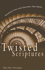Twisted Scriptures: Breaking Free from Churches That Abuse - eBook  -     By: Mary Alice Chrnalogar