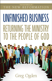 Unfinished Business: Returning the Ministry to the People of God / New edition - eBook  -     By: Greg Ogden