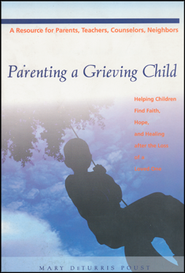 Parenting a Grieving Child: Helping Children Find Faith, Hope, and Healing After the Loss of a Loved One  -     By: Mary DeTurris Poust