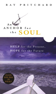 An Anchor for the Soul: Help for the Present, Hope   for the Future - Slightly Imperfect  -     By: Ray Pritchard