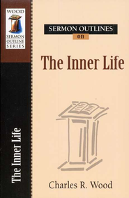 Sermon Outlines on the Inner Life  -     By: Charles R. Wood