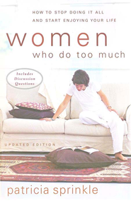 Women Who Do Too Much: How to Stop Doing It All and Start Enjoying Your Life / New edition - eBook  -     By: Patricia Sprinkle